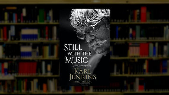 Sir Karl Jenkins (BMus 1966) - Still With The Music: My Autobiography