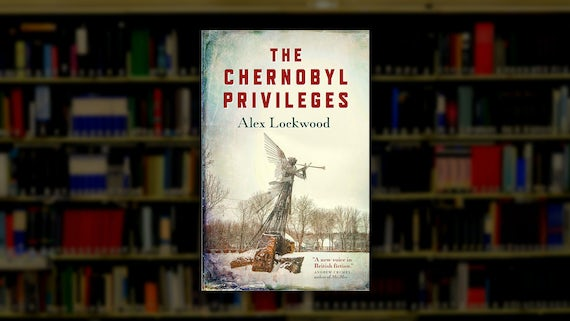 Alex Lockwood (BA 1998) - The Chernobyl Privileges