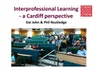 Interprofessional learning a Cardiff perspective